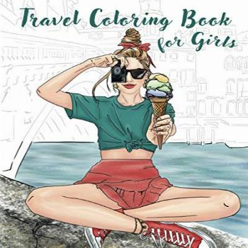 Travel Coloring Book for Girls Travel Coloring Book with